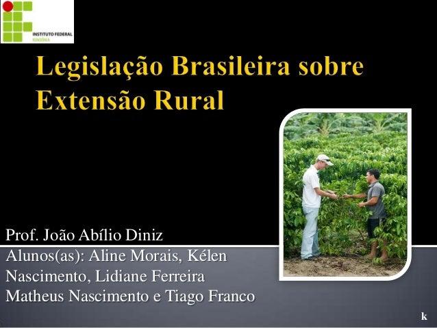 Prof. João Abílio Diniz Alunos(as): Aline Morais, Kélen Nascimento, Lidiane Ferreira Matheus Nascimento e Tiago Franco k