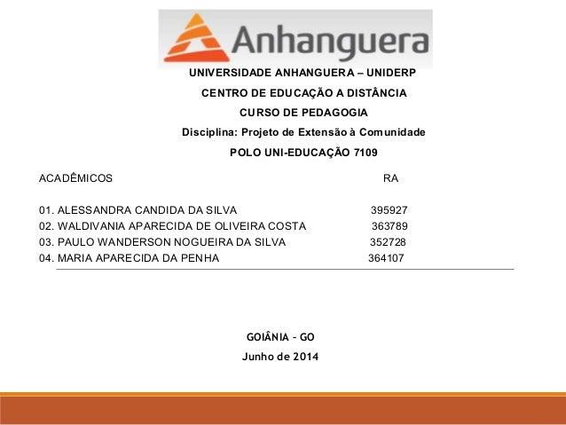 UNIVERSIDADE ANHANGUERA – UNIDERP  CENTRO DE EDUCAÇÃO A DISTÂNCIA  CURSO DE PEDAGOGIA  Disciplina: Projeto de Extensão à C...