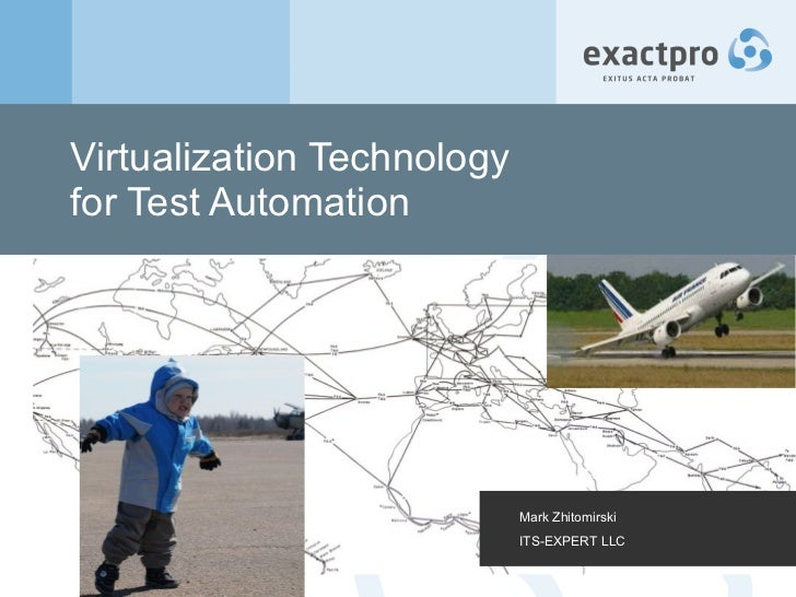 Virtualization Technology  for Test Automation Mark Zhitomirski ITS-EXPERT LLC