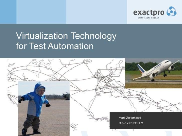 Virtualization Technology  for Test Automation Mark Zhitomirski ITS-EXPERT LLC