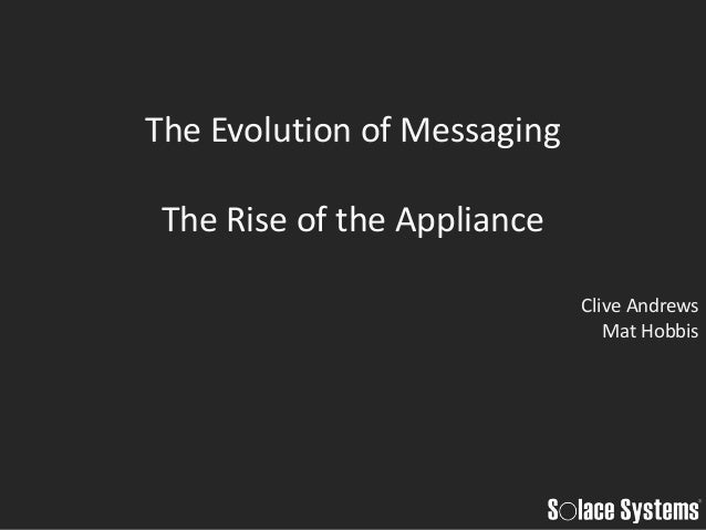 The Evolution of MessagingThe Rise of the Appliance                             Clive Andrews                             ...