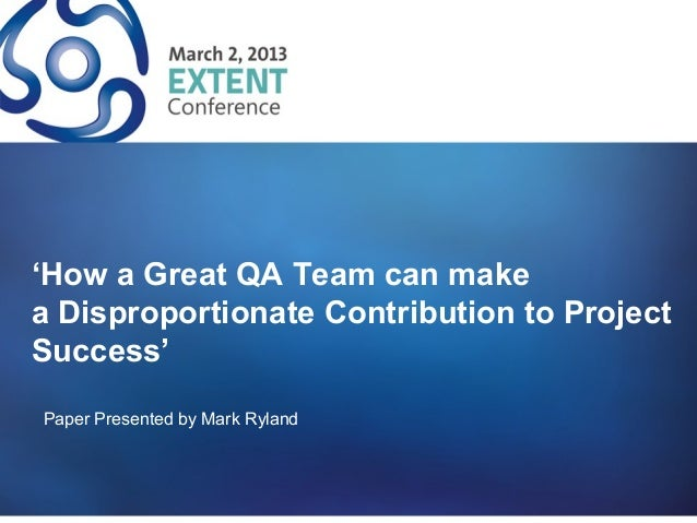 'How a Great QA Team can makea Disproportionate Contribution to ProjectSuccess'Paper Presented by Mark Ryland