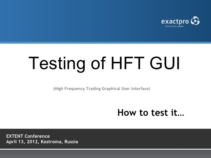 Testing of HFT GUI                    (High Frequency Trading Graphical User Interface)                                   ...