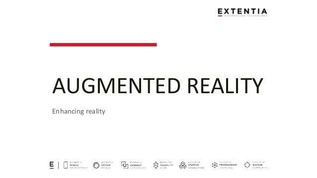 AUGMENTED REALITY Enhancing reality