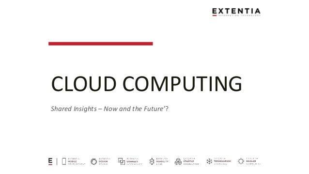 cloud computing now and the future The future of cloud computing--and why your resistance is futile (infographic) sure, moving your business into the cloud might seem risky and complicated now but it won't for long: this is the .