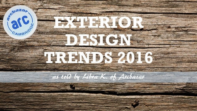 EXTERIOR DESIGN TRENDS 2016 As Told By Libra K. Of Arcbazar ...