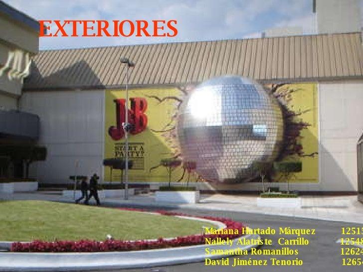 EXTERIORES   Mariana Hurtado Márquez  125151 Nallely Alatriste  Carrillo  125485 Samantha Romanillos  126241 David Jiménez...