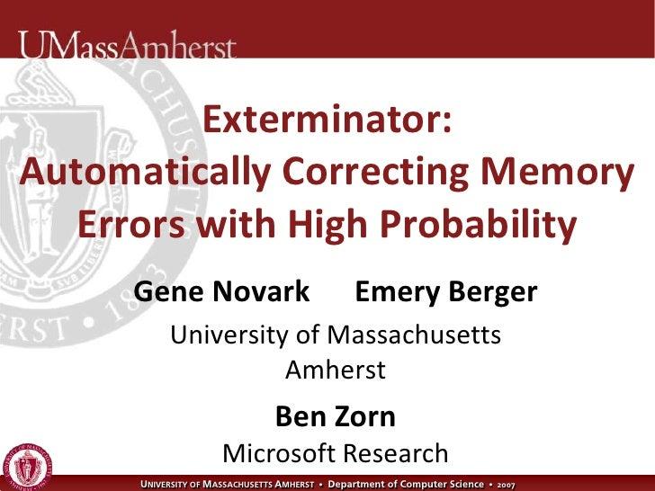 Exterminator: Automatically Correcting Memory    Errors with High Probability      Gene Novark                            ...