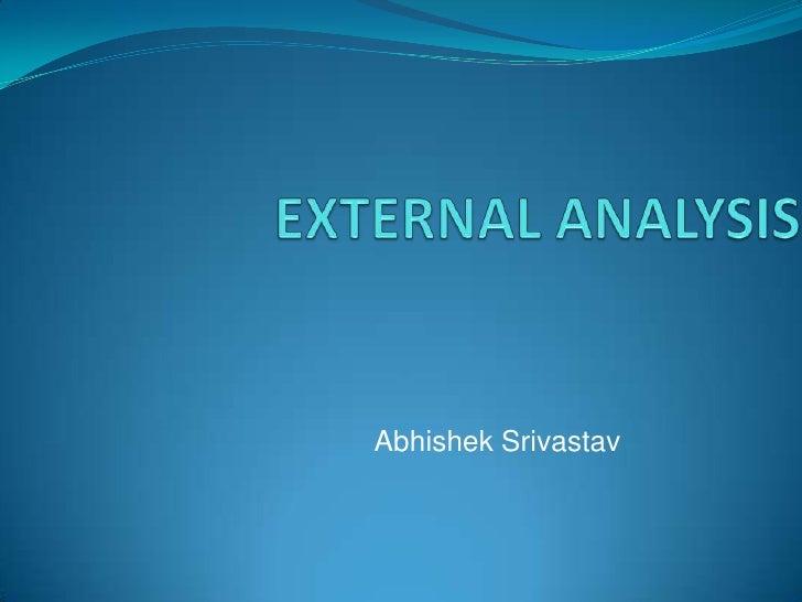 EXTERNAL ANALYSIS<br />AbhishekSrivastav<br />