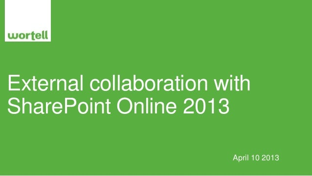 External collaboration withSharePoint Online 2013                        April 10 2013