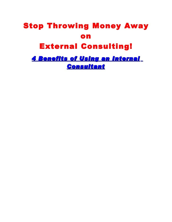 Stop Throwing Money Away            on   External Consulting! 4 Benefits of Using an Internal           Consultant