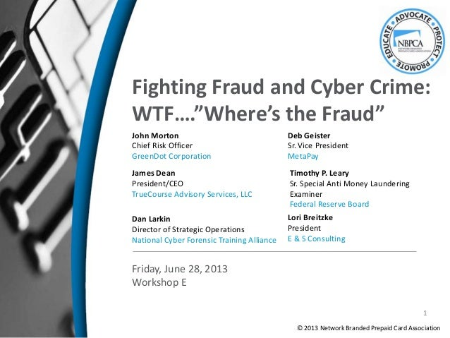 "Fighting Fraud and Cyber Crime:WTF….""Where's the Fraud""John MortonChief Risk OfficerGreenDot CorporationJames DeanPresiden..."