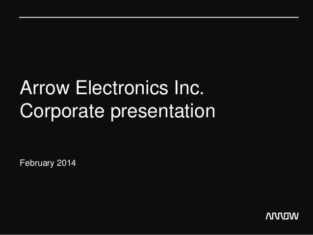 Arrow Electronics Inc. Corporate presentation February 2014