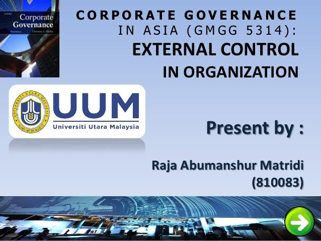 CORPORATE GOVERNANCE    IN ASIA (GMGG 5314):      EXTERNAL CONTROL         IN ORGANIZATION                Present by :    ...