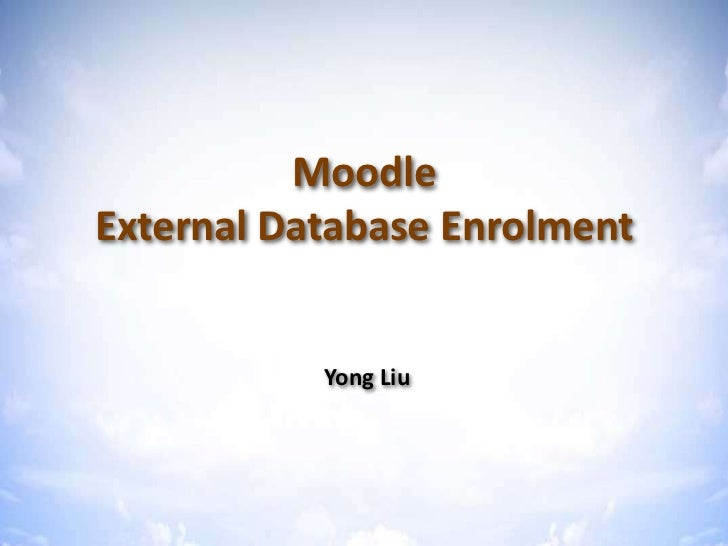 Moodle External Database Enrolment<br />Yong Liu<br />