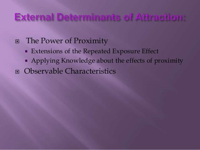 """determinants of attraction Attraction and rejection 3 inspires attraction in somebody else as the """"target"""" and the person who experiences attraction as the """"perceiver."""