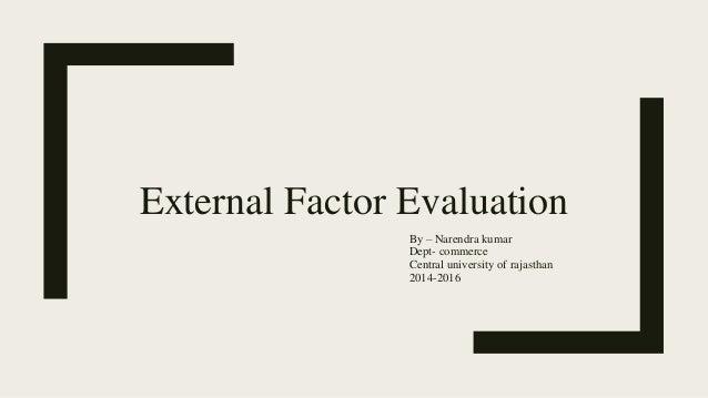 External Factor Evaluation By – Narendra kumar Dept- commerce Central university of rajasthan 2014-2016