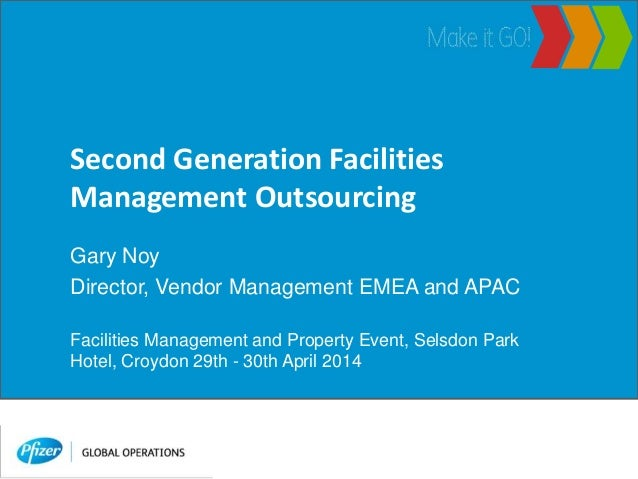 Second Generation Facilities Management Outsourcing Gary Noy Director, Vendor Management EMEA and APAC Facilities Manageme...