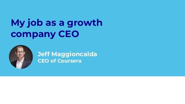 My job as a growth company CEO Jeff Maggioncalda CEO of Coursera