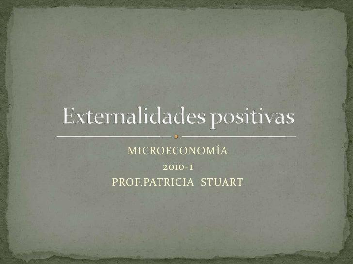 MICROECONOMÍA<br />2010-1<br />PROF.PATRICIA  STUART<br />Externalidades positivas<br />