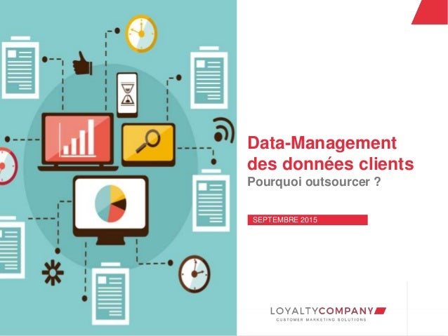 L O Y A L T Y C O M P A N Y Customer Marketing Solutions Data-Management des données clients Pourquoi outsourcer ? W W W ....
