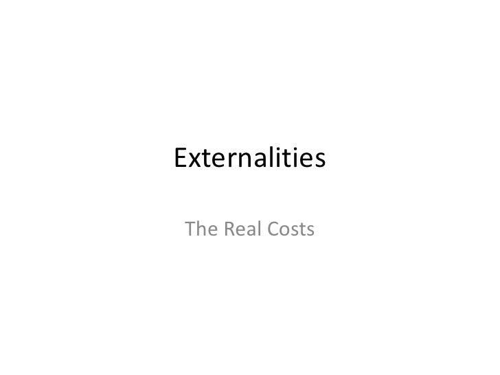 Externalities<br />The Real Costs<br />