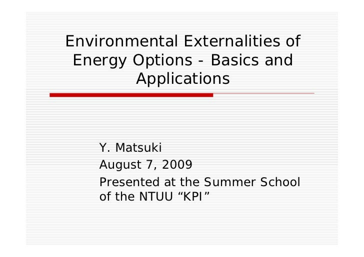 Environmental Externalities of  Energy Options - Basics and         Applications        Y. Matsuki     August 7, 2009     ...