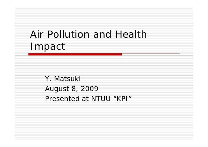 "Air Pollution and Health Impact      Y. Matsuki    August 8, 2009    Presented at NTUU ""KPI"""