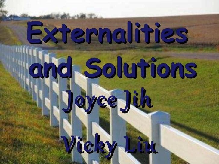 Externalities  and Solutions Joyce Jih Vicky Liu [1 st  hour]