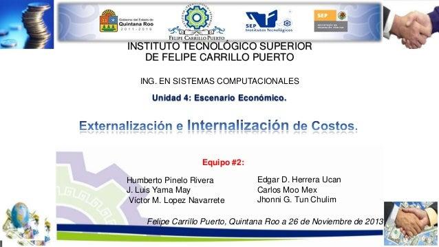 INSTITUTO TECNOLÓGICO SUPERIOR DE FELIPE CARRILLO PUERTO ING. EN SISTEMAS COMPUTACIONALES Unidad 4: Escenario Económico.  ...