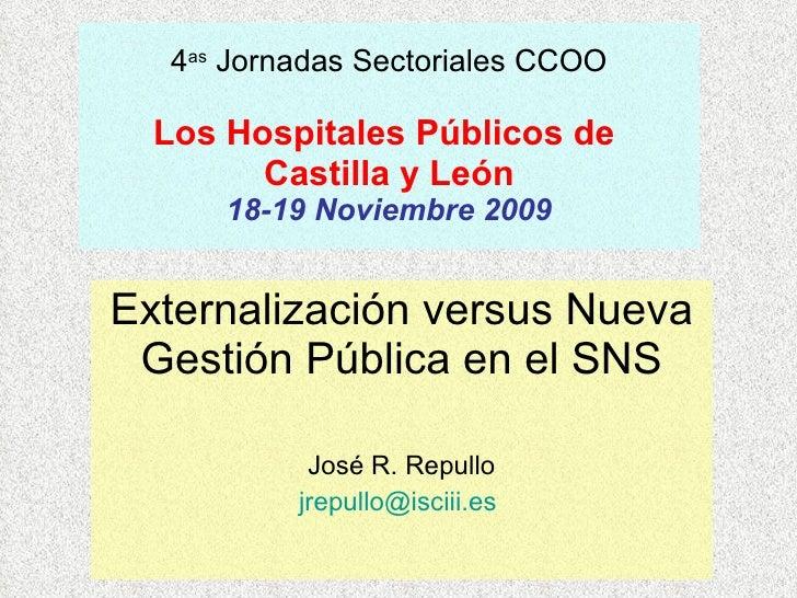 4 as  Jornadas Sectoriales CCOO Los Hospitales Públicos de  Castilla y León 18-19 Noviembre 2009 Externalización versus Nu...