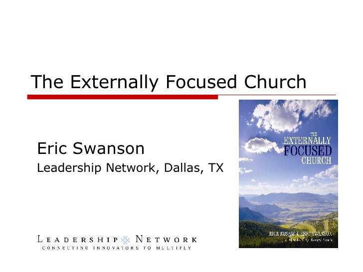 The Externally Focused Church Eric Swanson Leadership Network, Dallas, TX