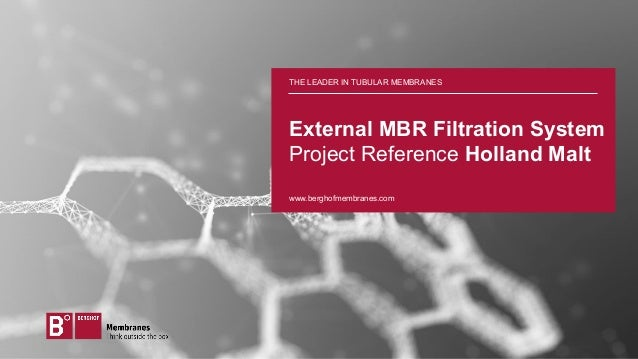 www.berghofmembranes.com External MBR Filtration System Project Reference Holland Malt THE LEADER IN TUBULAR MEMBRANES