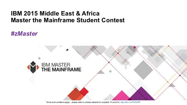 IBM 2015 Middle East & Africa Master the Mainframe Student Contest #zMaster Terms and conditions apply – please refer to c...