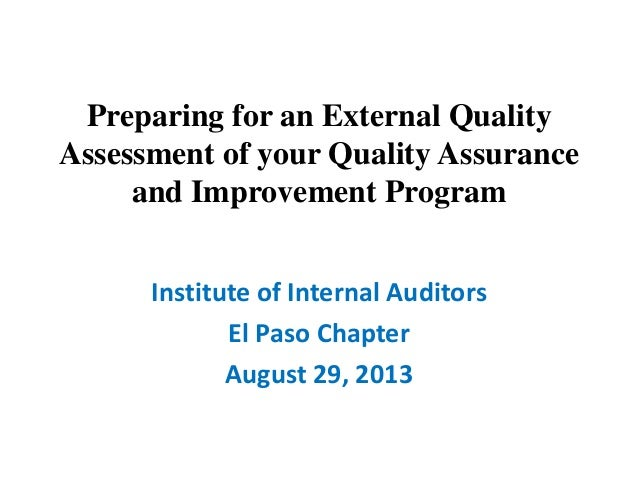 Preparing for an External Quality Assessment of your Quality Assurance and Improvement Program Institute of Internal Audit...