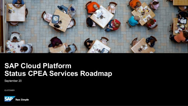 CUSTOMER September 20 SAP Cloud Platform Status CPEA Services Roadmap