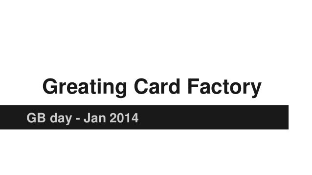 Greating Card Factory GB day - Jan 2014
