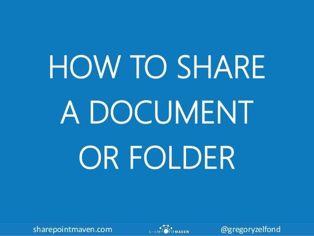 sharepointmaven.com @gregoryzelfondsharepointmaven.com @gregoryzelfond HOW TO SHARE A DOCUMENT OR FOLDER