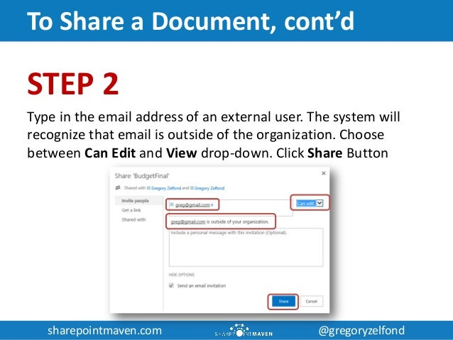sharepointmaven.com @gregoryzelfondsharepointmaven.com @gregoryzelfond To Share a Document, cont'd STEP 2 Type in the emai...
