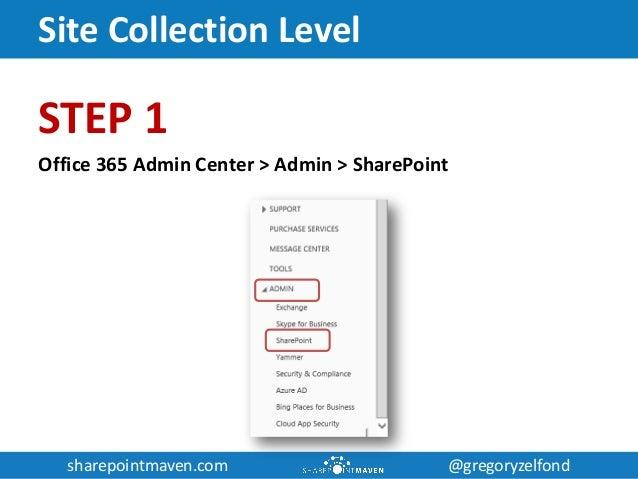 sharepointmaven.com @gregoryzelfondsharepointmaven.com @gregoryzelfond Site Collection Level STEP 1 Office 365 Admin Cente...