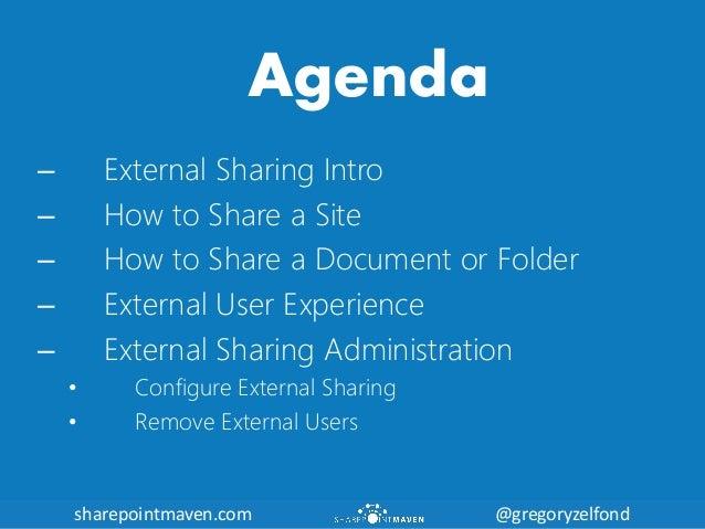 sharepointmaven.com @gregoryzelfondsharepointmaven.com @gregoryzelfond Agenda – External Sharing Intro – How to Share a Si...