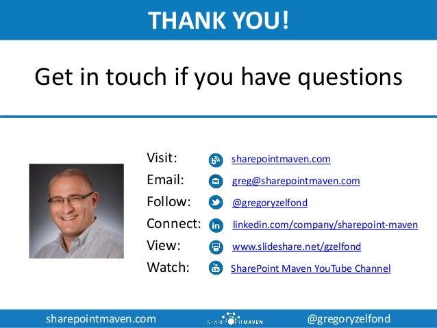 sharepointmaven.com @gregoryzelfondsharepointmaven.com @gregoryzelfond THANK YOU! Visit: sharepointmaven.com Email: greg@s...