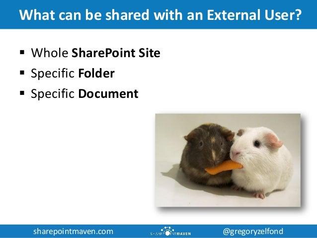 sharepointmaven.com @gregoryzelfondsharepointmaven.com @gregoryzelfond What can be shared with an External User?  Whole S...