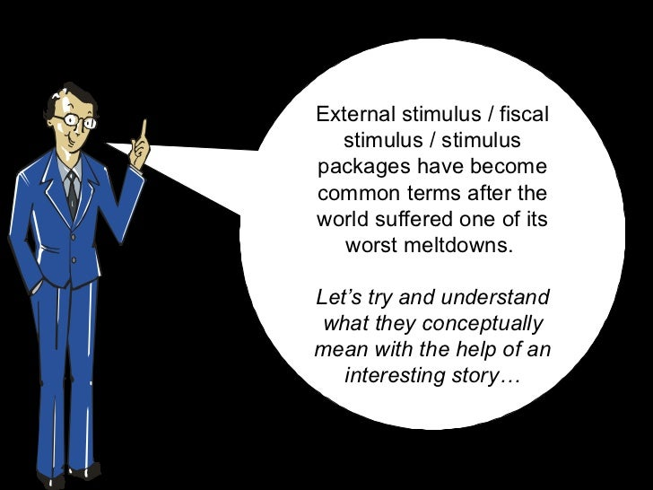 External stimulus / fiscal stimulus / stimulus packages have become common terms after the world suffered one of its worst...