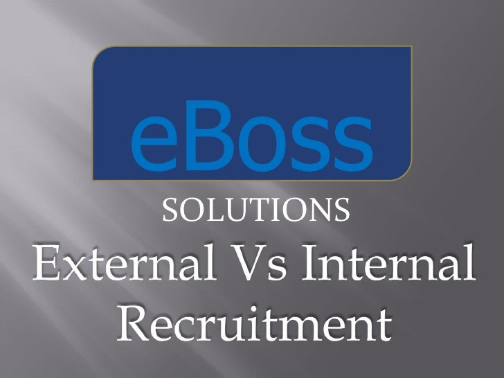 internal vs external recruitment essays Com myessays jul 05, 2010 organizational structure internal recruitment vs external recruitment essays international essay competition 2007 and design.