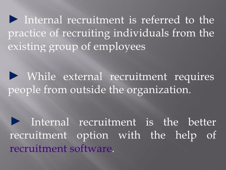 <ul><li>Internal recruitment is referred to the practice of recruiting individuals from the existing group of employees </...