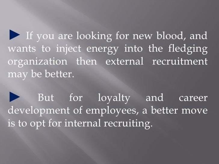 internal recruitment vs external recruitment What are the advantages and disadvantages of internal recruitment   applications from people external to the organisation, more individuals have the.