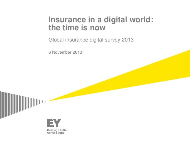 Insurance in a digital world: the time is now Global insurance digital survey 2013 6 November 2013