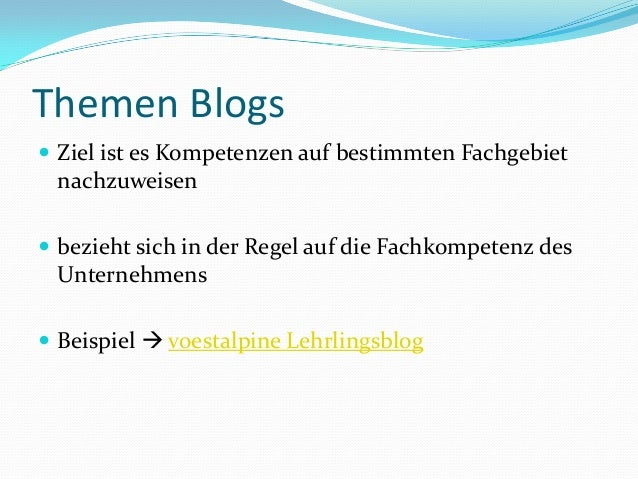 Themen Blogs  Ziel ist es Kompetenzen auf bestimmten Fachgebiet nachzuweisen  bezieht sich in der Regel auf die Fachkomp...