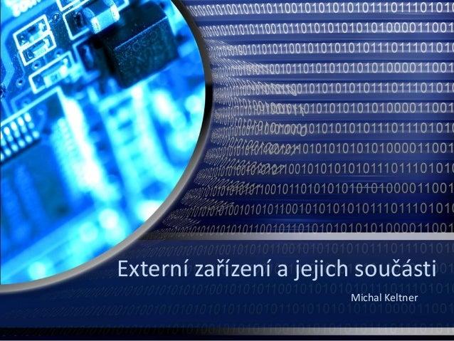 Externí zařízení a jejich součásti                        Michal Keltner